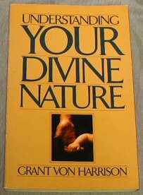 UNDERSTANDING YOUR DIVINE NATURE, Harrison, Grant Von