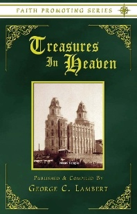 TREASURES IN HEAVEN - Faith Promoting Series Vol 15, Lambert, George C. (Published and compiled by)