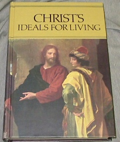 CHRIST'S IDEALS FOR LIVING -  For the Sunday Schools of the Church of Jesus Christ of Latter-day Saints, Tanner, Obert C.