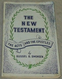 The New Testament - The Acts and the Epistles, Swensen, Russel B.