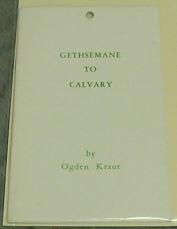 GETHSEMANE TO CALVARY, Kraut, Ogden