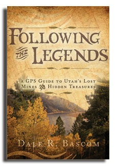 FOLLOWING THE LEGENDS - A GPS GUIDE TO UTAH'S LOST MINES AND HIDDEN TREASURES, Bascom, Dale R.