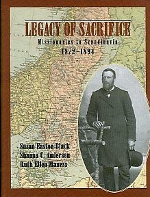 LEGACY OF SACRIFICE - Missionaries to Scandinavia, 1872-94, Black, Susan Easton, Anderston, Shauna C. and Maness, Ruth Ellen