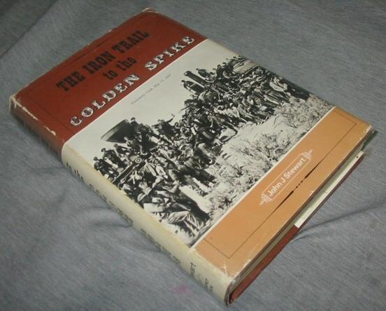 The Iron Trail to the Golden Spike, Stewart, John J.
