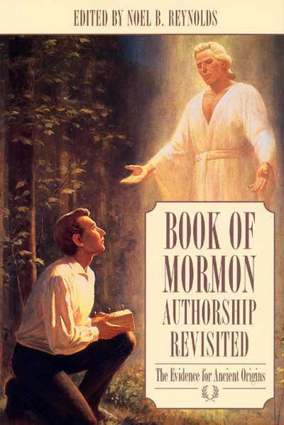 BOOK OF MORMON AUTHORSHIP REVISITED - The Evidence for Ancient Origins, Reynolds, Noel B. (editor)