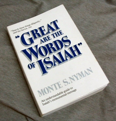 GREAT ARE THE WORDS OF ISAIAH -  An Understandable Guide to Isaiah's Monumental Message, Nyman, Monte S.
