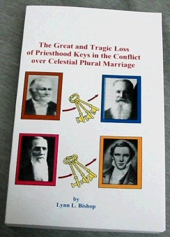 THE GREAT AND TRAGIC LOSS OF PRIESTHOOD KEYS IN THE CONFLICT OVER CELESTIAL PLURAL MARRIAGE, Bishop, Lynn L