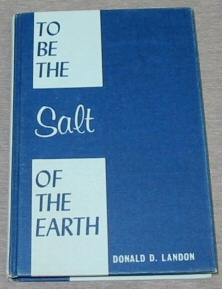 TO BE THE SALT OF THE EARTH - Messages on the Nature of Christ, the Church, and Discipleship, Landon, Donald D.