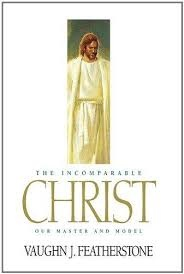 The Incomparable Christ - Our Master and Model, Featherstone, Vaughn J.