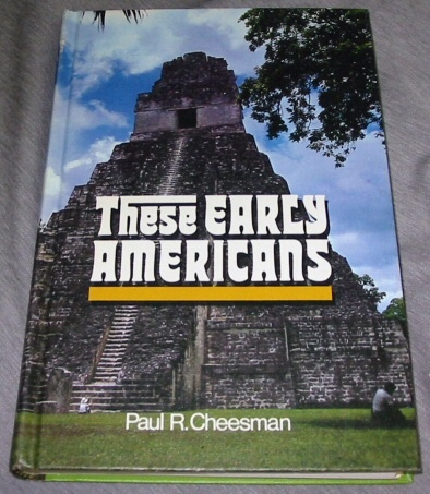 THESE EARLY AMERICANS -  External Evidence of the Book of Mormon, Cheesman, Paul R.