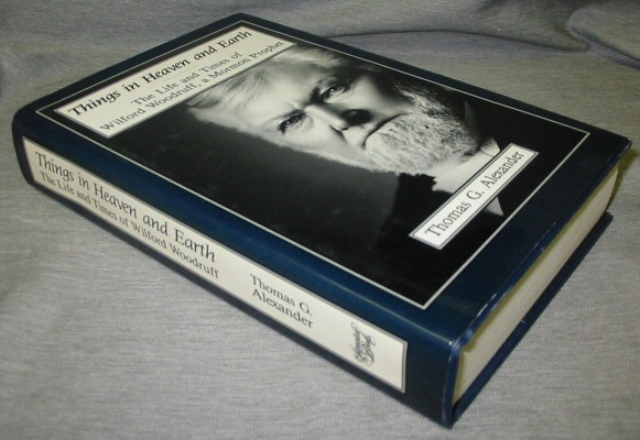 THINGS IN HEAVEN AND EARTH - The Life and Times of Wilford Woodruff, a Mormon Prophet, Alexander, Thomas G.