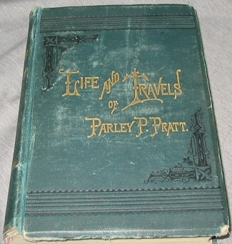AUTOBIOGRAPHY OF PARLEY PARKER PRATT - One of the Twelve Apostles of the Church of Jesus Christ of Latter-Day Saints, Pratt, Parley P.