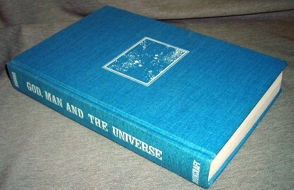 GOD, MAN AND THE UNIVERSE -  Foundations of the Millennial Kingdom of Christ, Hyrum L. Andrus