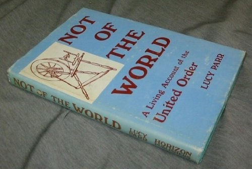 Not of the World - a Living Account of the United Order, Parr, Lucy