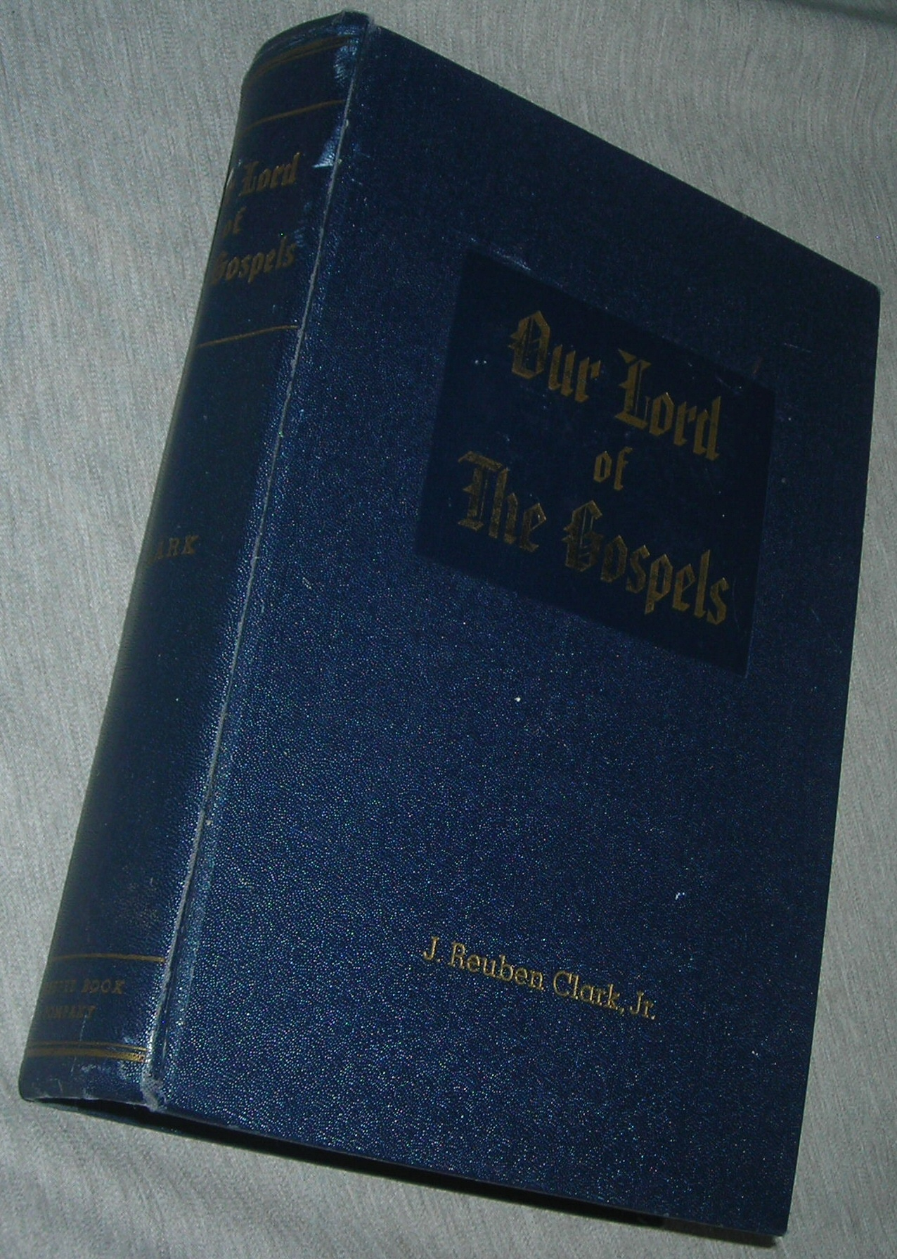 OUR LORD OF THE GOSPELS -  A Harmony of the Gospels, Clark, J. Reuben, Jr.