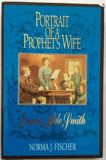 Portrait of a Prophet's Wife: Emma Hale Smith, Fischer, Norma J.