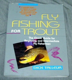 FLY FISHING FOR TROUT - The Classic Guide for Beginning and Intermediate Fly Fisherman, Talleur, Richard W.