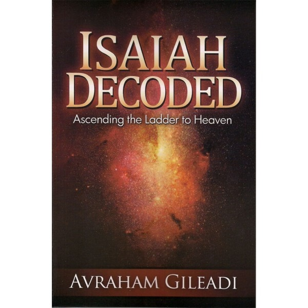 Isaiah Decoded: Ascending the Ladder to Heaven, Gileadi, Avraham