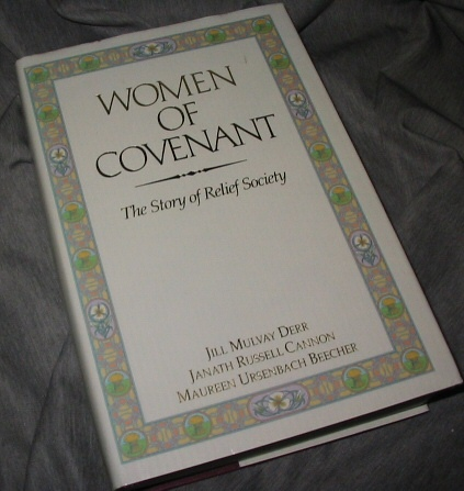 Women of Covenant - The Story of the Relief Society, Derr, Jill Mulvay; Cannon, Janath Russell Cannon, and Maureen Ursenbach Beecher
