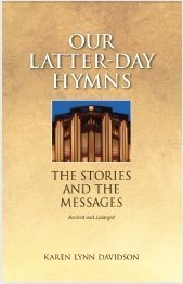 OUR LATTER-DAY HYMNS - The Stories and the Messages, Davidson, Karen Lynn