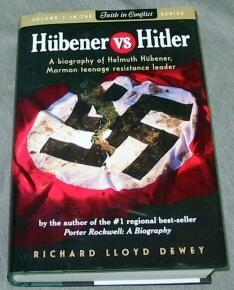 HUBENER VS HITLER - A Biograph of Helmuth Hubener, Mormon Teenage Resistance Leader, Dewey, Richard Lloyd