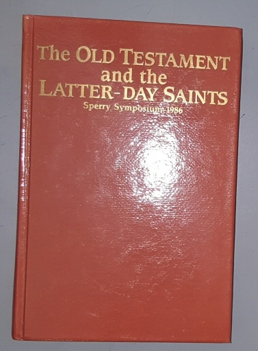 THE OLD TESTAMENT AND THE LATTER-DAY SAINTS MORMON, Sperry Symposium (Brigham Young University)