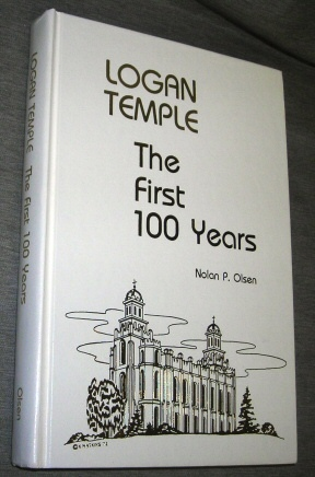 Logan Temple - the First 100 Years, Olsen, Nolan P.
