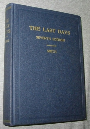 THE LAST DAYS -  Scriptual and Secular Prophecies Pertaining to the Last Days, Smith, Robert W.