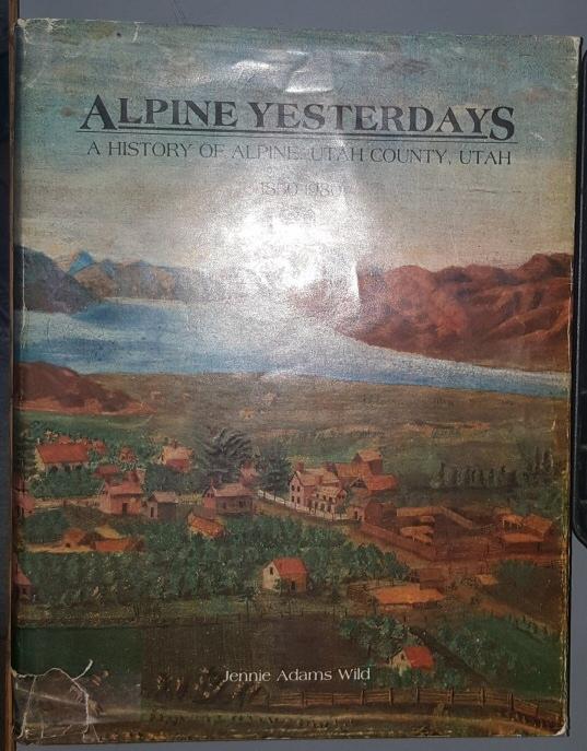 Alpine Yesterdays: A History of Alpine, Utah County, Utah 1850-1980, Wild, Jennie Adams