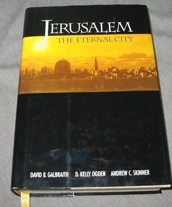 Jerusalem - the Eternal City, Galbraith, David B.; Ogden, D. Kelly; Skinner, Andrew C.