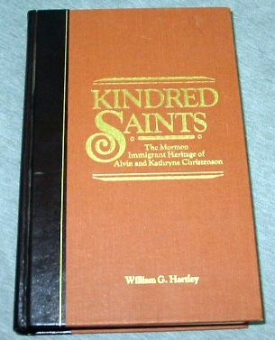 Kindred Saints - The Mormon Immigrant Heritage of Alvin and Kathryne Christenson, Hartley, William G.