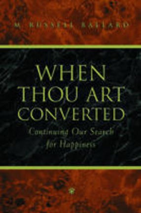 When Thou Art Converted - Continuing Our Search for Happiness, Ballard, M. Russell