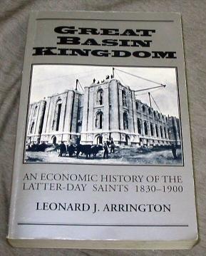 Great Basin Kingdom - Economic History of the Latter-Day Saints, 1830-1900, Arrington, Leonard J.