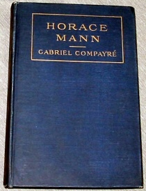HORACE MANN AND THE PUBLIC SCHOOL IN THE UNITED STATES (Translated By Mary D. Frost), Compayre, Gabriel