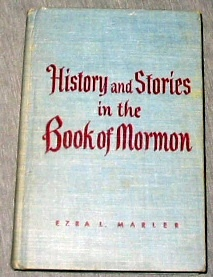 HISTORY AND STORIES IN THE BOOK OF MORMON, Ezra L. Marler (Compiled By)