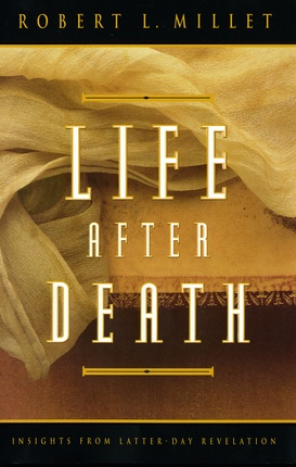 Life After Death: Insights from Latter-Day Revelation, Millet, Robert L.