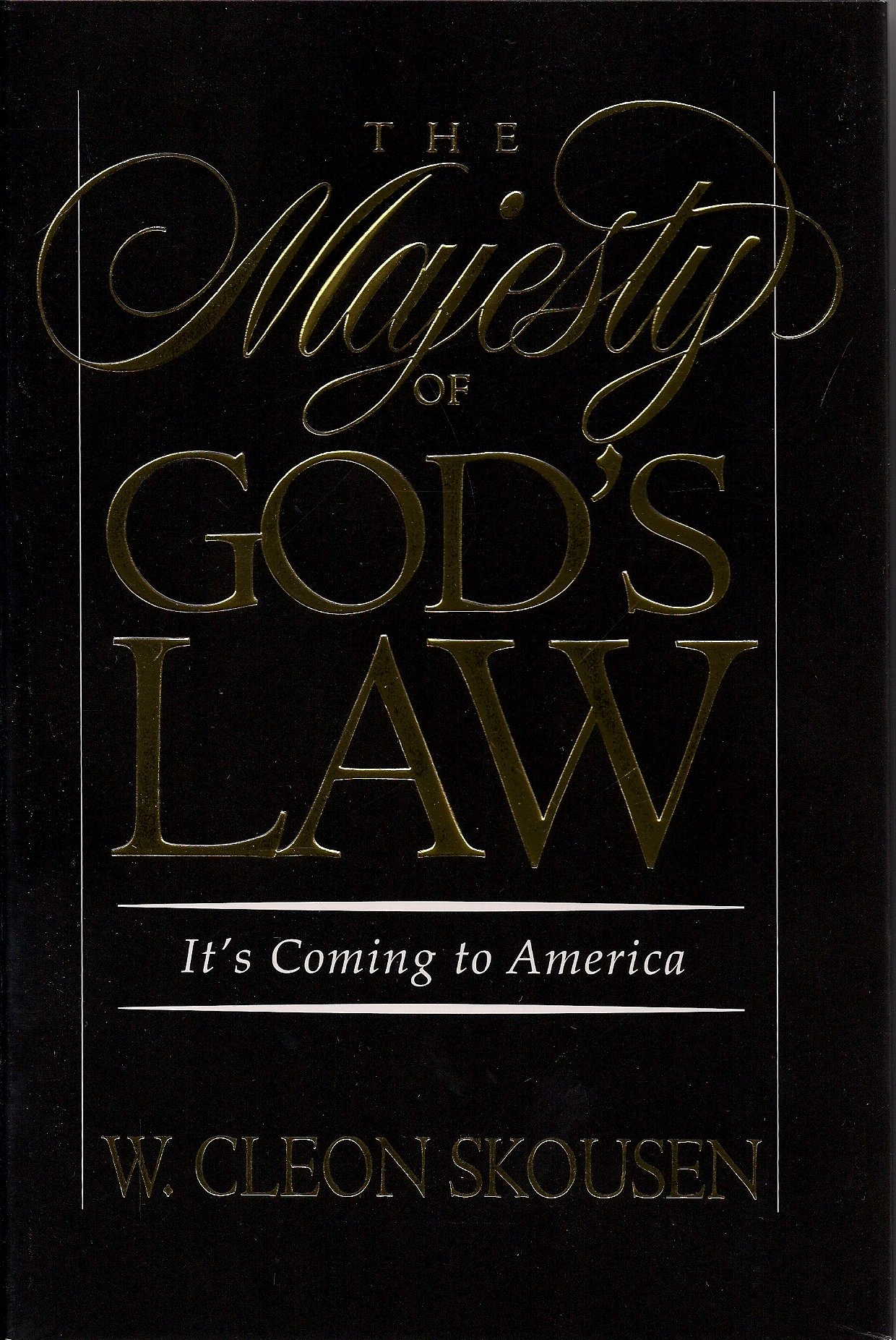 The Majesty of God's Law - It's Coming to America, Skousen, W. Cleon