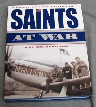 Saints At War - Experience of Latter-Day Saints in World War II, Freeman, Robert C. and Wright, Dennis A.