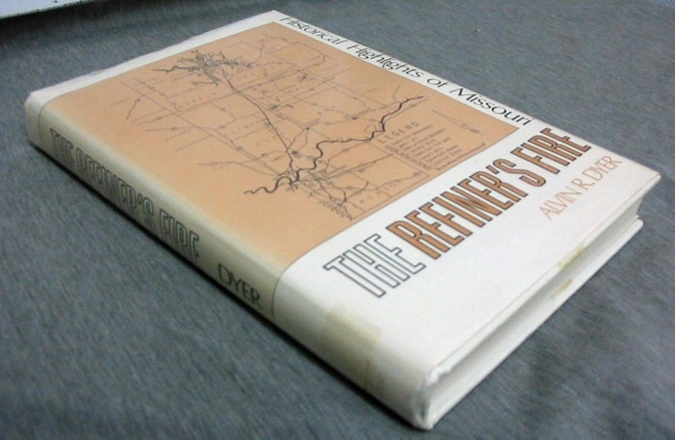 THE REFINER'S FIRE -  Historical Highlights of Missouri, Dyer, Alvin R.