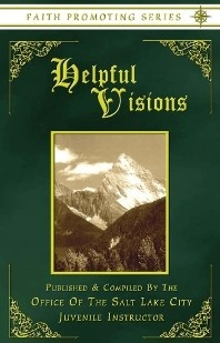HELPFUL VISIONS: The Fourteenth Book of the Faith-Promoting Series- Designed for the Instruction and Encouragement of Young Latter-Day Saints, Office Of The Salt Lake City Juvenile Instructor (Published & compiled by)