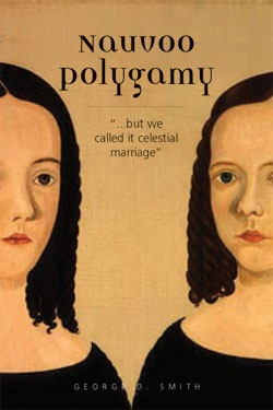 NAUVOO POLYGAMY - But We Called it Celestial Marriage., Smith, George D.