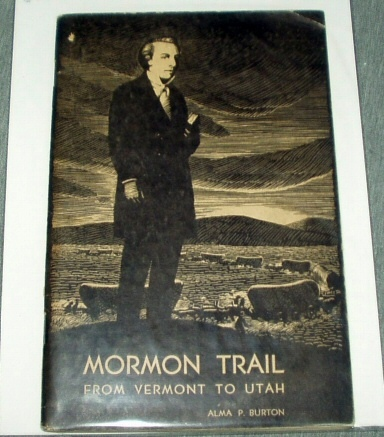MORMON TRAIL - From Vermont to Utah, Burton, Alma P.