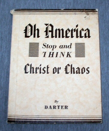 Oh America, Stop and Think, Christ or Chaos - The God, Whom You Have Forsaken, is about to Withdraw His Spirit from You, Hence Disaster and Dissolution,, Darter, Francis Michael