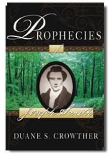 The Prophecies of Joseph Smith Over 400 Prophecies by and about Joseph Smith, and Their Fulfillment, Crowther, Duane S