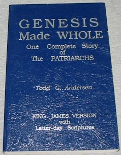 GENESIS MADE WHOLE -  One complete story of the patriarchs, Anderson, Todd G