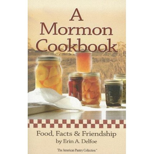 A Mormon Cookbook Food, Facts and Friendship
