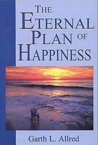 THE ETERNAL PLAN OF HAPPINESS, Allerd, Garth L.