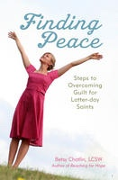 FINDING PEACE - Steps to Overcoming Guilt for Latter-Day Saints, Chatlin, Betsy