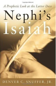 NEPHI'S ISAIAH - A Prophetic Look At the Latter Days, Snuffer, Denver C. Jr.