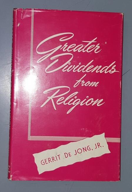GREATER DIVIDENDS FROM RELIGION, Gerrit Dejong, Jr.